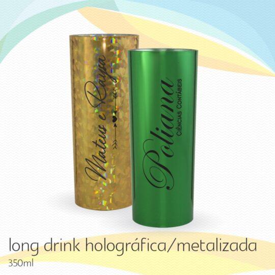 Long Drink Metalizado e Holográfico